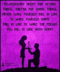 Relationships-aren't-for-getting-things-they're-for-giving-things.-Never-make-yourself-fall-in-love-to-make-yourself-happy.-Fall-in-love-to-make-the-person-you-fall-in-love-with-happy.