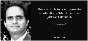 quote-there-is-no-definition-of-a-mental-disorder-it-s-bullshit-i-mean-you-just-can-t-define-jon-rappoport-73-63-02