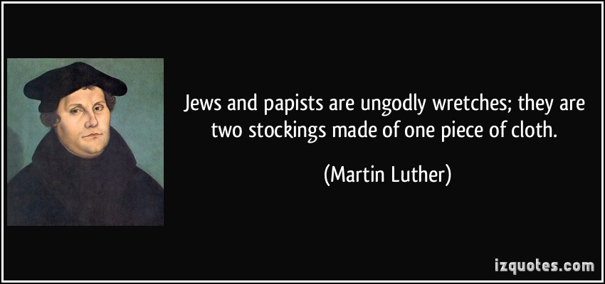 quote-jews-and-papists-are-ungodly-wretches-they-are-two-stockings-made-of-one-piece-of-cloth-martin-luther-383331